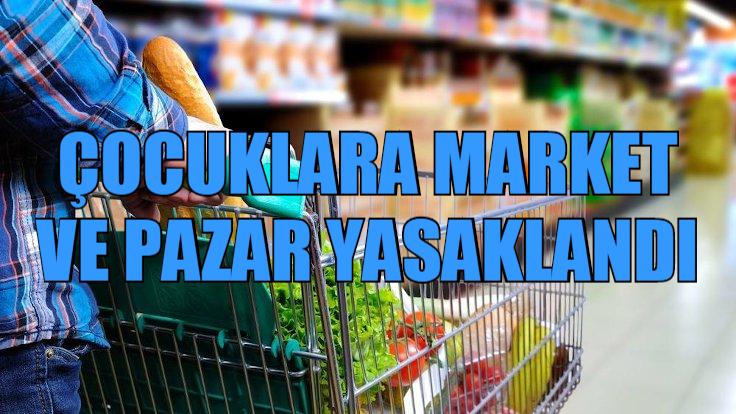 HATAY'DA MARKET VE PAZAR YERLERİ ÇOCUKLARA YASAKLANDI