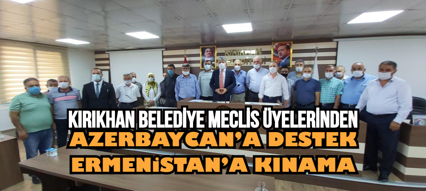 KIRIKHAN BELEDİYE MECLİS ÜYELERİNDEN AZERBAYCAN'A DESTEK ERMENİSTAN'A KINAMA