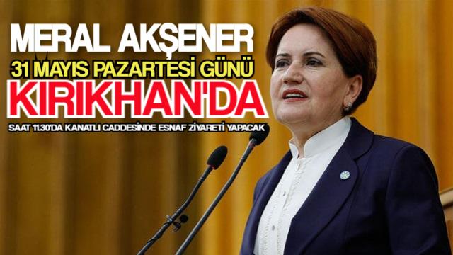 MERAL AKŞENER PAZARTESİ GÜNÜ KIRIKHAN'A GELİYOR